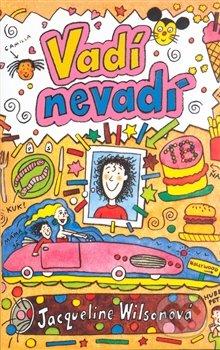 Jacqueline Wilson: Vadí, nevadí - Jacqueline Wilson,  Jacqueline Wilsonová,  Jacqueline Wilsonová knihy,  knihy pre deti, knihy pre dievcata, knihy pre deti od 10 rokov, najlepšie knihy pre deti, knihy pre mladez, knihy pre deti od 8 rokov, knihy pre dievčatá od 10 rokov, detske knihy vypredaj, knihy pre dievčatá od 8 rokov, knihy pre deti od 9 rokov, kniha pre 9 rocne dievcata, tipy na knihy pre deti, knihy pre 10 ročné deti, kniha pre dospievajúce dievčatá, knihy pre deti a mládež, kniha o dospievaní pre dievčatá, dobrodružné knihy pre mládež