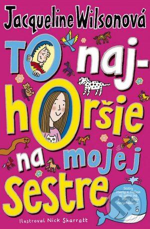 Jacqueline Wilson: To najhoršie na mojej sestre - Jacqueline Wilson,  Jacqueline Wilsonová,  Jacqueline Wilsonová knihy,  knihy pre deti, knihy pre dievcata, knihy pre deti od 10 rokov, najlepšie knihy pre deti, knihy pre mladez, knihy pre deti od 8 rokov, knihy pre dievčatá od 10 rokov, detske knihy vypredaj, knihy pre dievčatá od 8 rokov, knihy pre deti od 9 rokov, kniha pre 9 rocne dievcata, tipy na knihy pre deti, knihy pre 10 ročné deti, kniha pre dospievajúce dievčatá, knihy pre deti a mládež, kniha o dospievaní pre dievčatá, dobrodružné knihy pre mládež