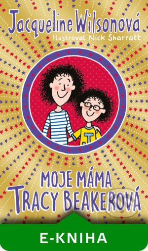 Jacqueline Wilson: Moje máma Tracy Beakerová - Jacqueline Wilson,  Jacqueline Wilsonová,  Jacqueline Wilsonová knihy,  knihy pre deti, knihy pre dievcata, knihy pre deti od 10 rokov, najlepšie knihy pre deti, knihy pre mladez, knihy pre deti od 8 rokov, knihy pre dievčatá od 10 rokov, detske knihy vypredaj, knihy pre dievčatá od 8 rokov, knihy pre deti od 9 rokov, kniha pre 9 rocne dievcata, tipy na knihy pre deti, knihy pre 10 ročné deti, kniha pre dospievajúce dievčatá, knihy pre deti a mládež, kniha o dospievaní pre dievčatá, dobrodružné knihy pre mládež